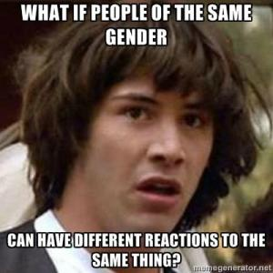 what if people of the same gender can have different reactions